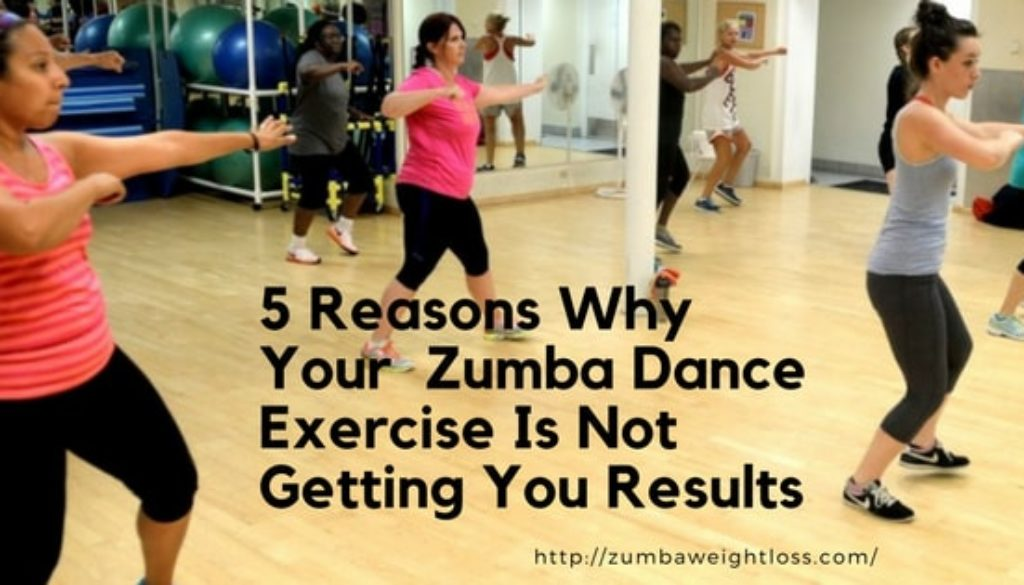 5 Reasons Why Your Zumba Dance Exercise Is Not Getting You Results