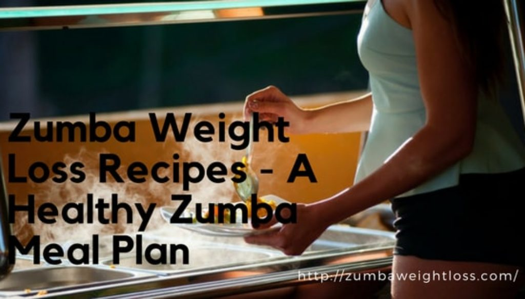 Zumba Weight Loss Recipes - A Healthy Zumba Meal Plan